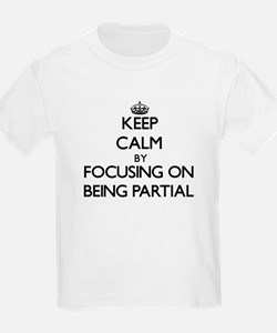 Keep Calm by focusing on Being Partial T-Shirt