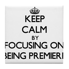 Keep Calm by focusing on Being Premie Tile Coaster