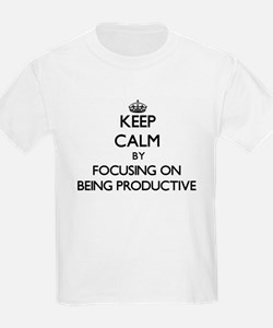 Keep Calm by focusing on Being Productive T-Shirt