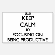 Keep Calm by focusing on Being Productive Decal