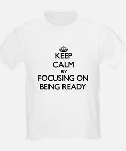 Keep Calm by focusing on Being Ready T-Shirt