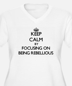 Keep Calm by focusing on Being R Plus Size T-Shirt
