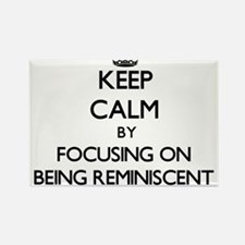 Keep Calm by focusing on Being Reminiscent Magnets