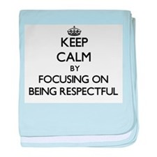 Keep Calm by focusing on Being Respec baby blanket