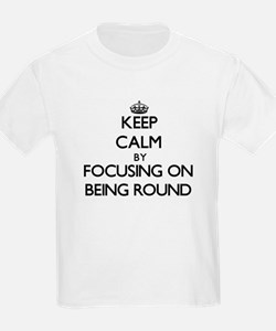 Keep Calm by focusing on Being Round T-Shirt