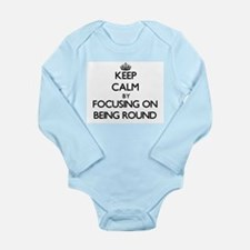 Keep Calm by focusing on Being Round Body Suit