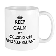 Keep Calm by focusing on Being Self Reliant Mugs