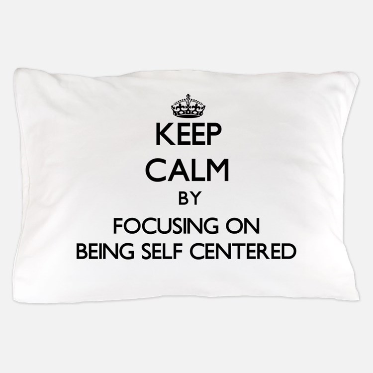 Keep Calm by focusing on Being Self-Ce Pillow Case
