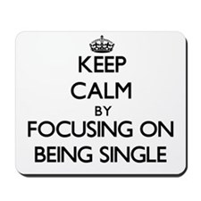 Keep Calm by focusing on Being Single Mousepad