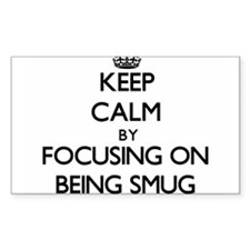 Keep Calm by focusing on Being Smug Decal