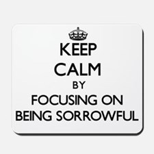 Keep Calm by focusing on Being Sorrowful Mousepad