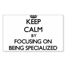 Keep Calm by focusing on Being Specialized Decal