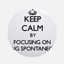 Keep Calm by focusing on Being Sp Ornament (Round)