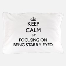 Keep Calm by focusing on Being Starry- Pillow Case