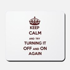 Keep Calm And Turn Off And On Again Mousepad