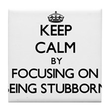 Keep Calm by focusing on Being Stubbo Tile Coaster