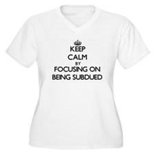Keep Calm by focusing on Being S Plus Size T-Shirt