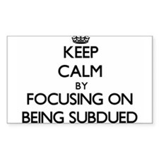 Keep Calm by focusing on Being Subdued Decal