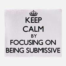Keep Calm by focusing on Being Submi Throw Blanket