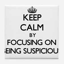 Keep Calm by focusing on Being Suspic Tile Coaster