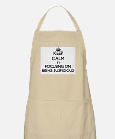 Keep Calm by focusing on Being Suspicious Apron