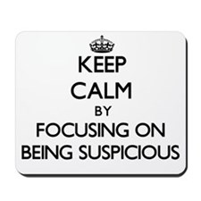 Keep Calm by focusing on Being Suspiciou Mousepad