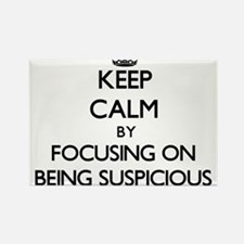Keep Calm by focusing on Being Suspicious Magnets