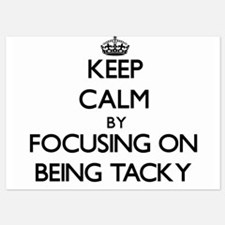 Keep Calm by focusing on Being Tacky Invitations