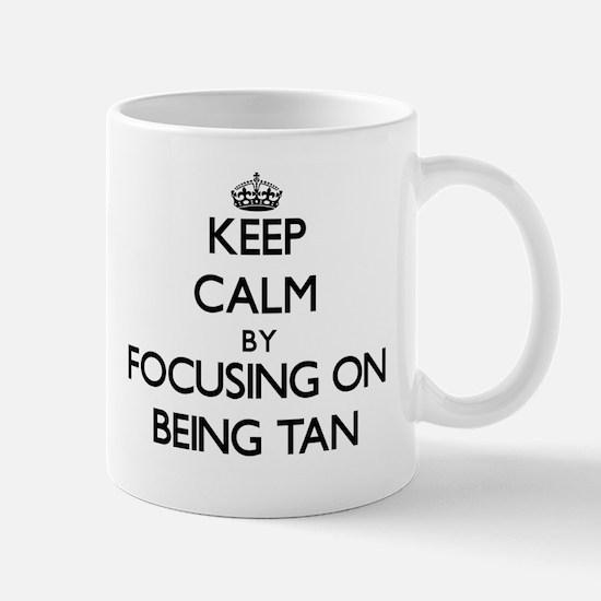 Keep Calm by focusing on Being Tan Mugs