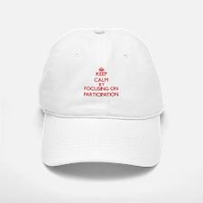 Keep Calm by focusing on Participation Baseball Baseball Cap