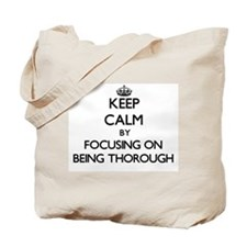 Keep Calm by focusing on Being Thorough Tote Bag