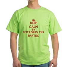 Keep Calm by focusing on Parties T-Shirt