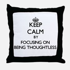 Keep Calm by focusing on Being Though Throw Pillow