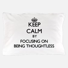 Keep Calm by focusing on Being Thought Pillow Case