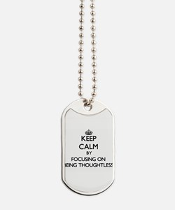 Keep Calm by focusing on Being Thoughtles Dog Tags