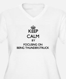 Keep Calm by focusing on Being T Plus Size T-Shirt