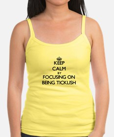 Keep Calm by focusing on Being Ticklish Tank Top