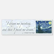 I paint my dream Van Gogh Bumper Bumper Bumper Sticker