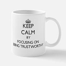 Keep Calm by focusing on Being Trustworthy Mugs