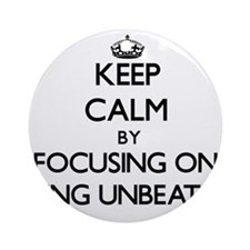 Keep Calm by focusing on Being Un Ornament (Round)