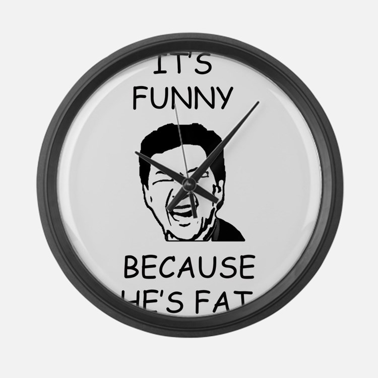 Funny Because he's fat Large Wall Clock