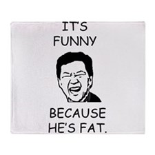 Funny Because he's fat Throw Blanket