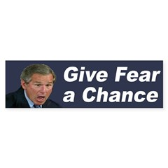 Give Fear a Chance (bumper sticker)
