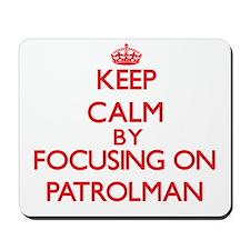 Keep Calm by focusing on Patrolman Mousepad