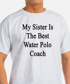 My Sister Is The Best Water Polo Coa T-Shirt