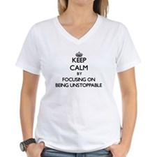 Keep Calm by focusing on Being Unstoppable T-Shirt