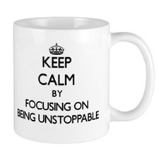 Keep Calm by focusing on Being Unstoppable Mugs