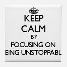 Keep Calm by focusing on Being Unstop Tile Coaster