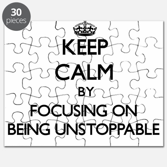 Keep Calm by focusing on Being Unstoppable Puzzle