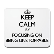 Keep Calm by focusing on Being Unstoppab Mousepad
